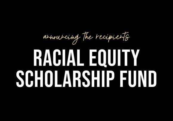 Text on black background that says, 'Announcing the Recipients: Racial Equity Scholarship Fund.'